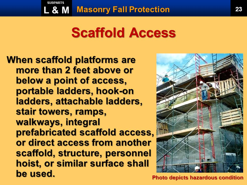 L & M SUBPARTS. Masonry Fall Protection. 23. Scaffold Access.