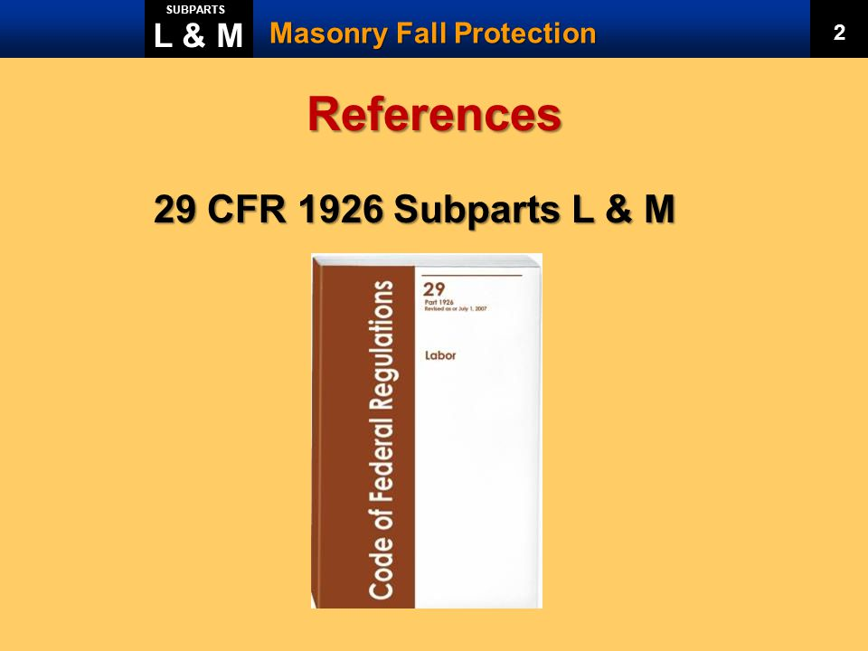 References 29 CFR 1926 Subparts L & M L & M Masonry Fall Protection 2