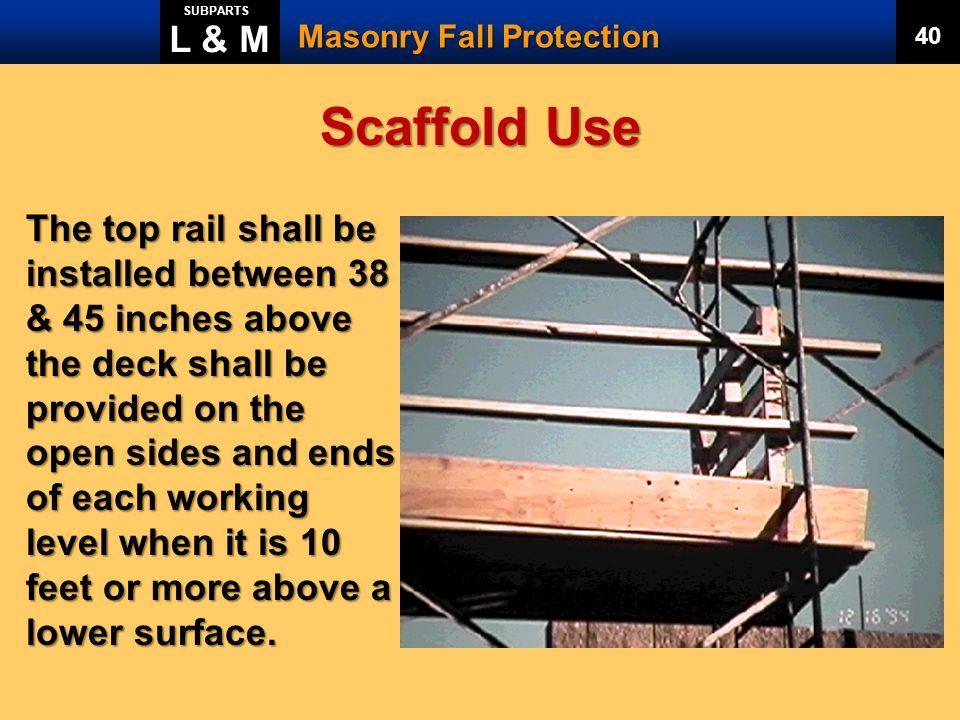L & M SUBPARTS. Masonry Fall Protection. 40. Scaffold Use.