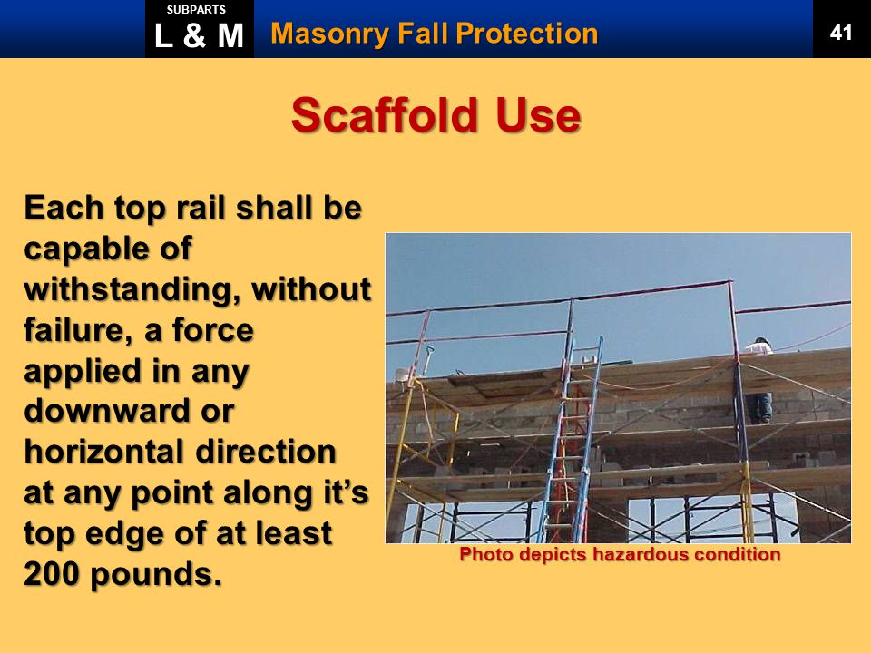 L & M SUBPARTS. Masonry Fall Protection. 41. Scaffold Use.