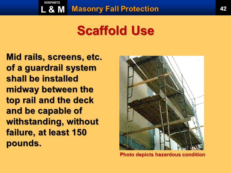 L & M SUBPARTS. Masonry Fall Protection. 42. Scaffold Use.