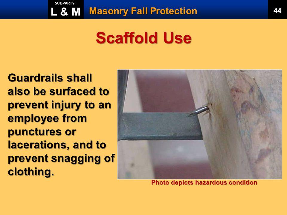 L & M SUBPARTS. Masonry Fall Protection. 44. Scaffold Use.