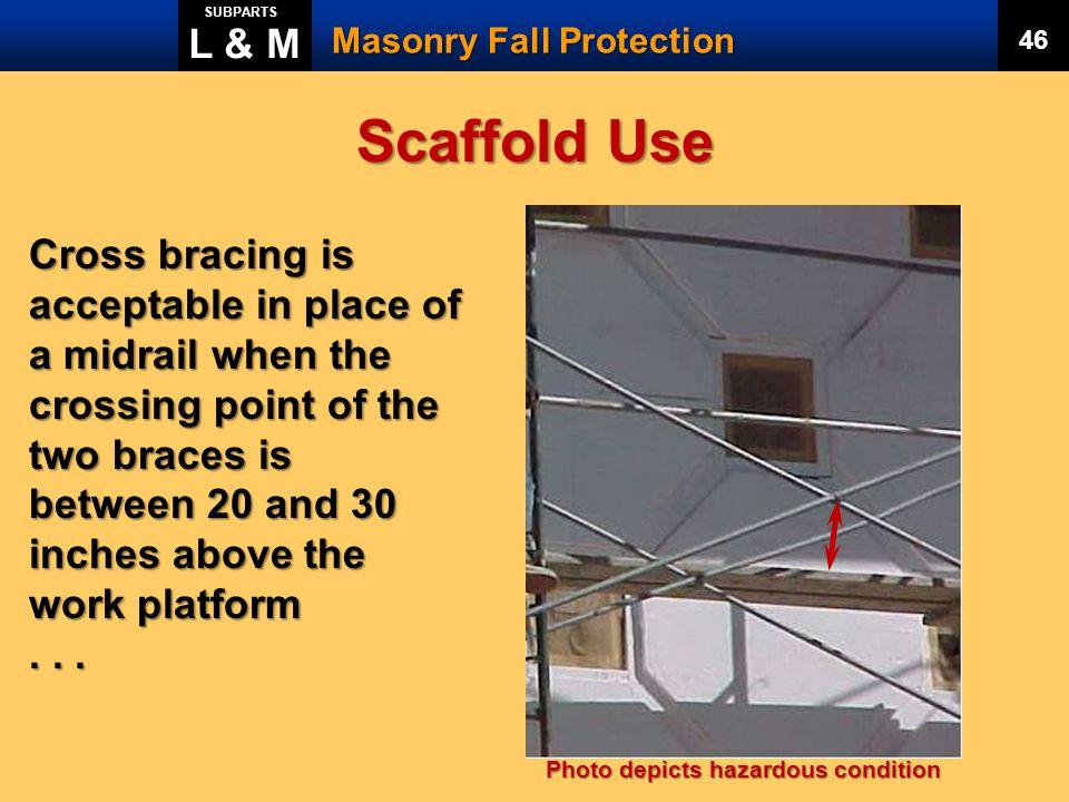 L & M SUBPARTS. Masonry Fall Protection. 46. Scaffold Use.