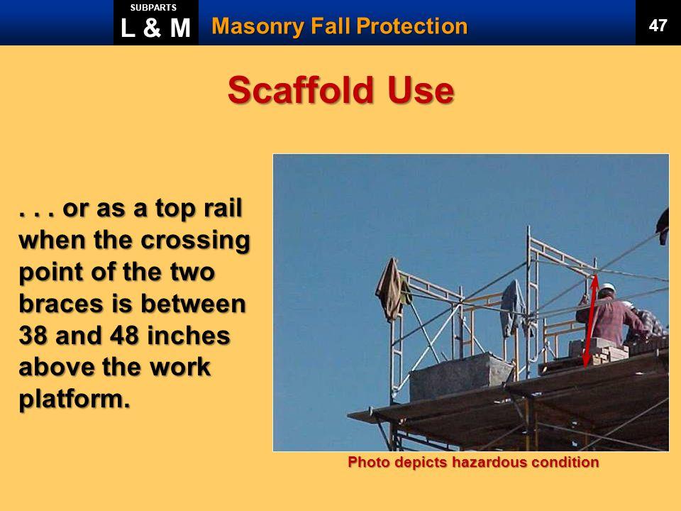 L & M SUBPARTS. Masonry Fall Protection. 47. Scaffold Use.