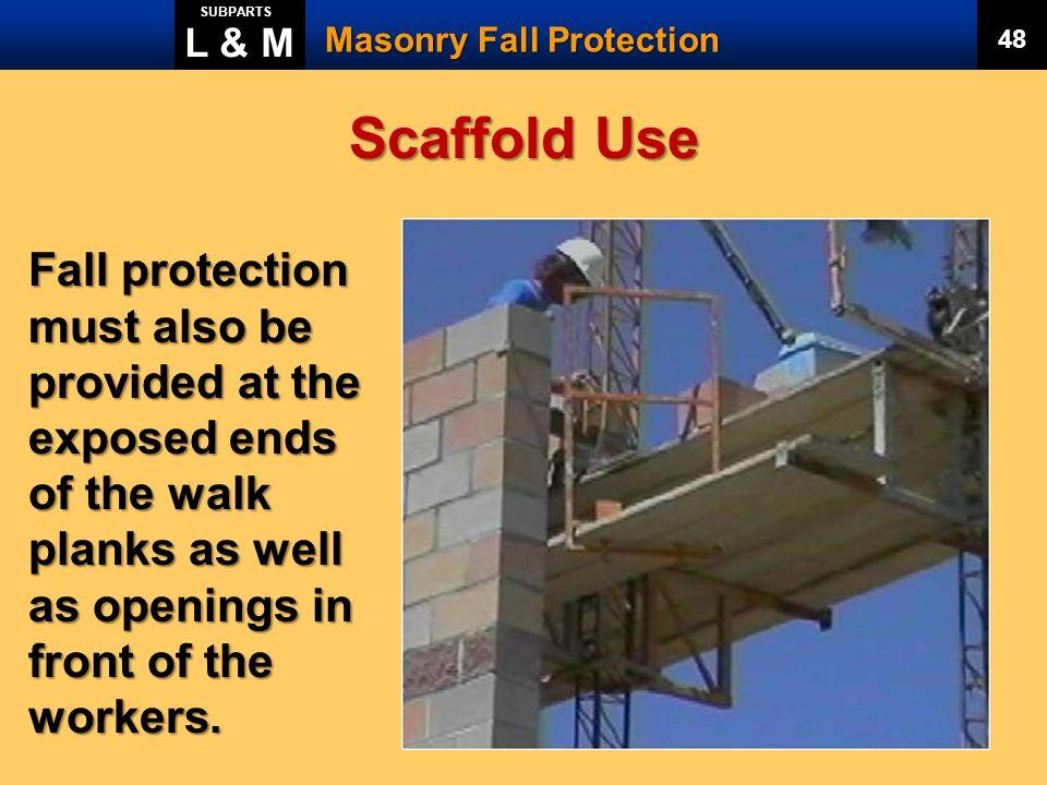 L & M SUBPARTS. Masonry Fall Protection. 48. Scaffold Use.