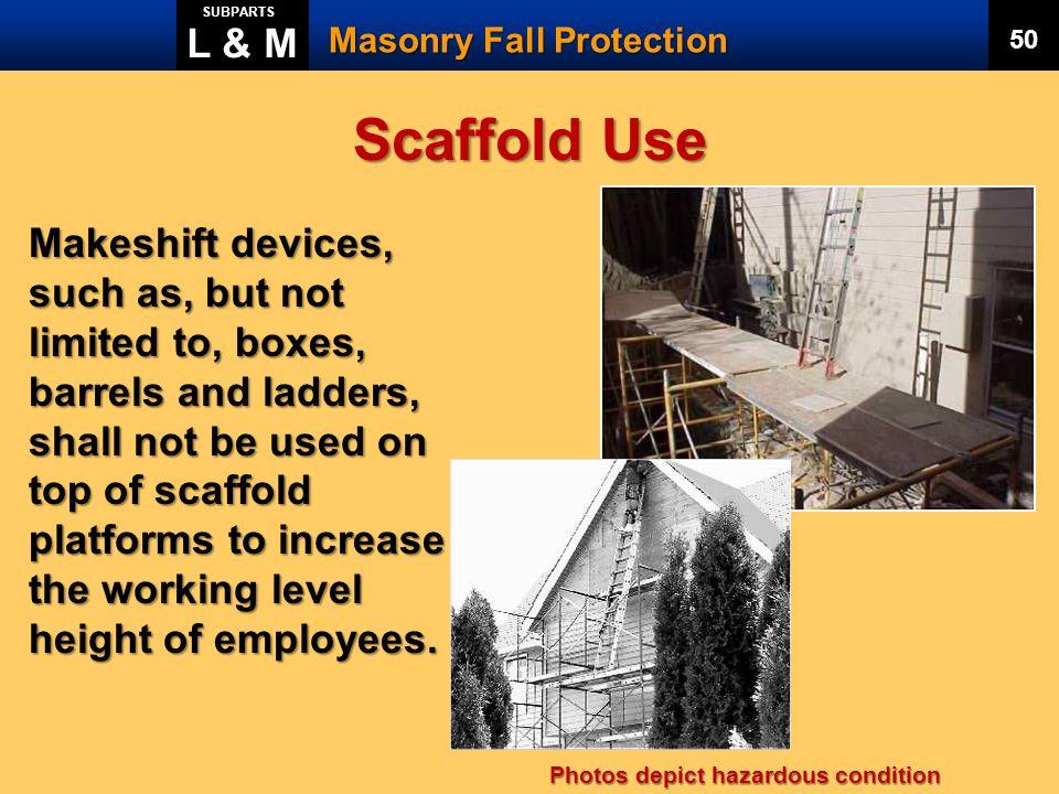 L & M SUBPARTS. Masonry Fall Protection. 50. Scaffold Use.
