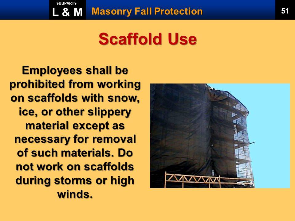 L & M SUBPARTS. Masonry Fall Protection. 51. Scaffold Use.