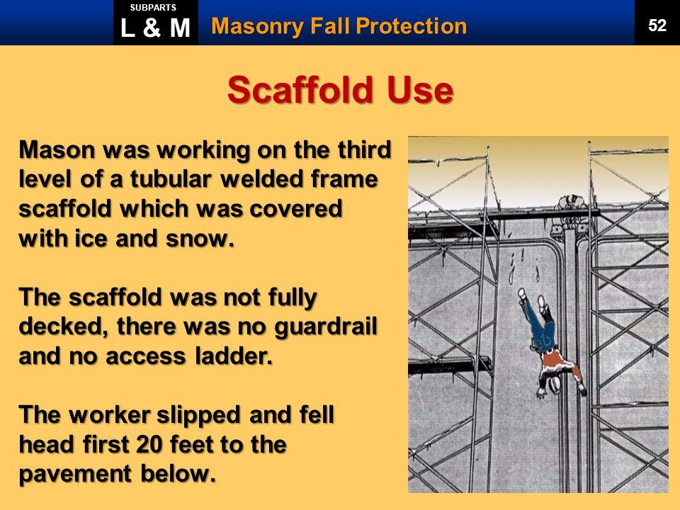 L & M SUBPARTS. Masonry Fall Protection. 52. Scaffold Use.