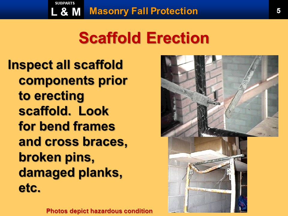 L & M SUBPARTS. Masonry Fall Protection. 5. Scaffold Erection.
