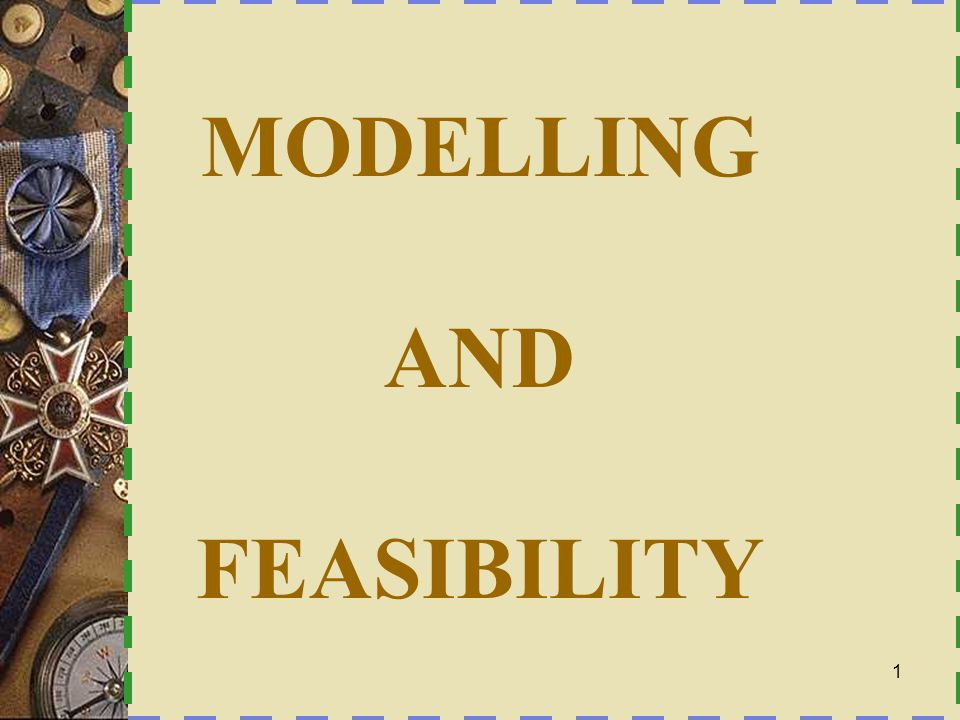 MODELLING AND FEASIBILITY