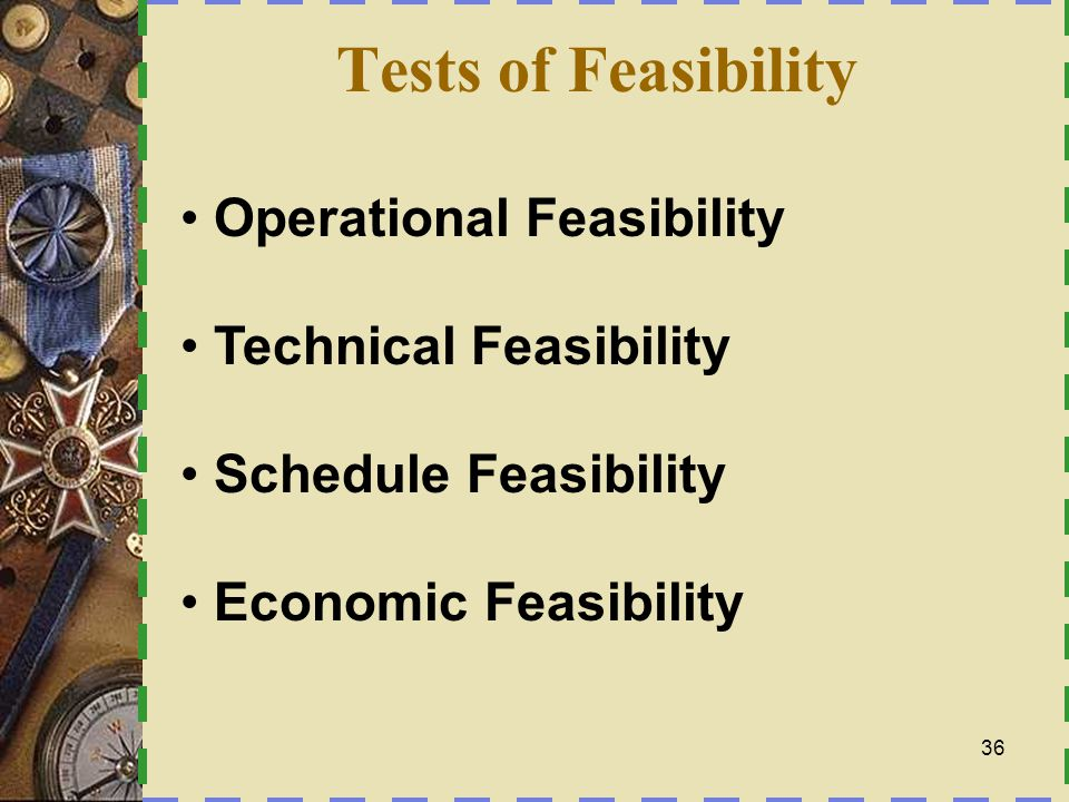 Tests of Feasibility Operational Feasibility Technical Feasibility