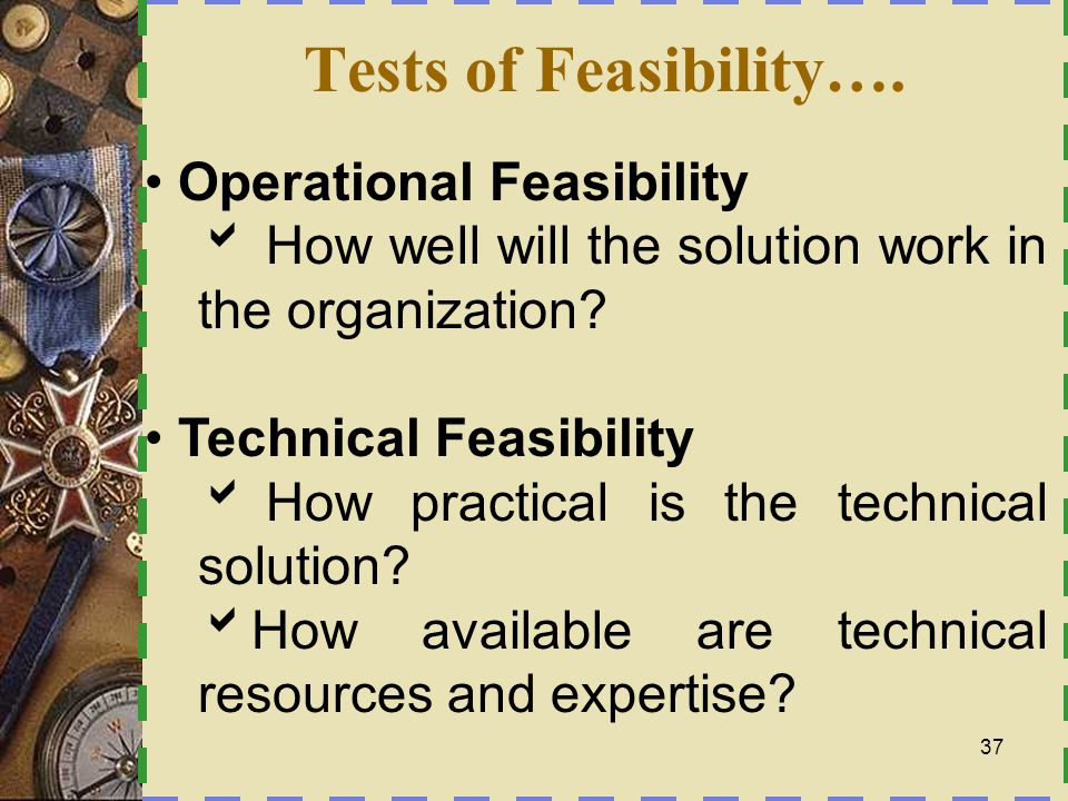 Tests of Feasibility…. Operational Feasibility