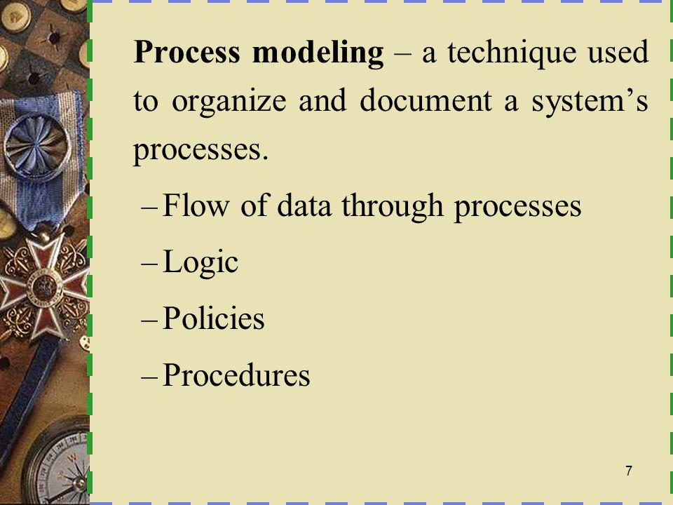 Process modeling – a technique used to organize and document a system's processes.