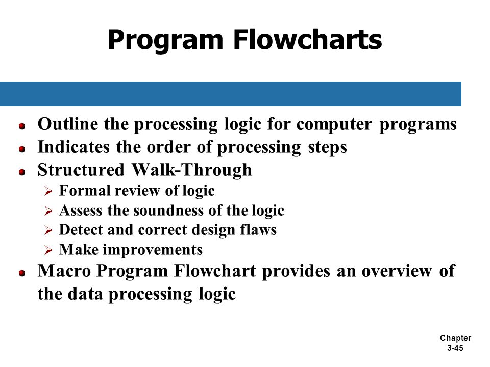 Program Flowcharts Outline the processing logic for computer programs