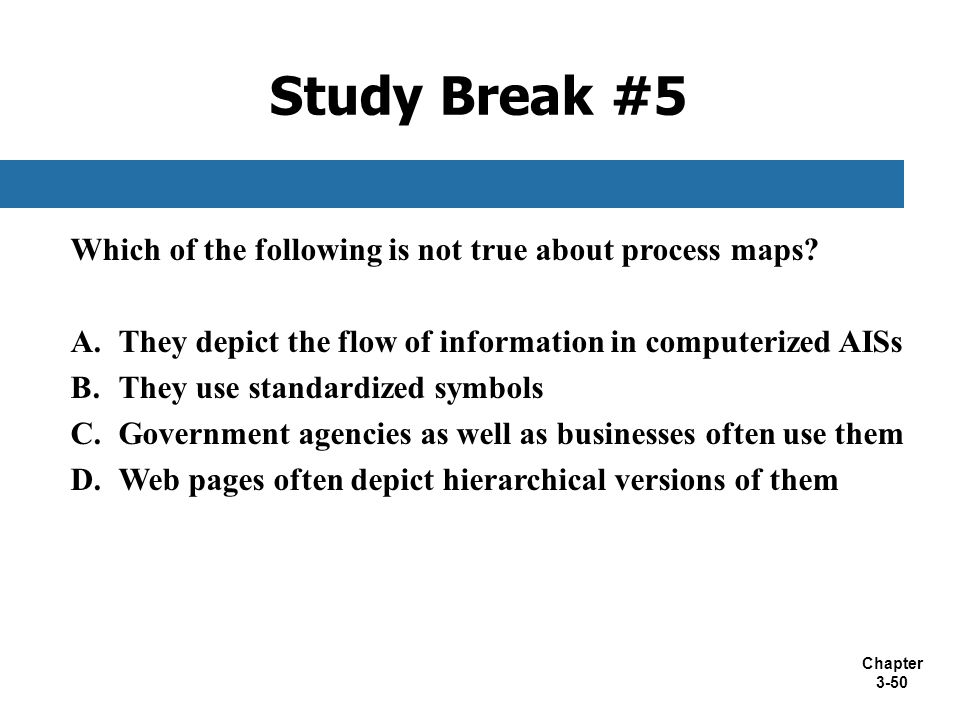 Study Break #5 Which of the following is not true about process maps