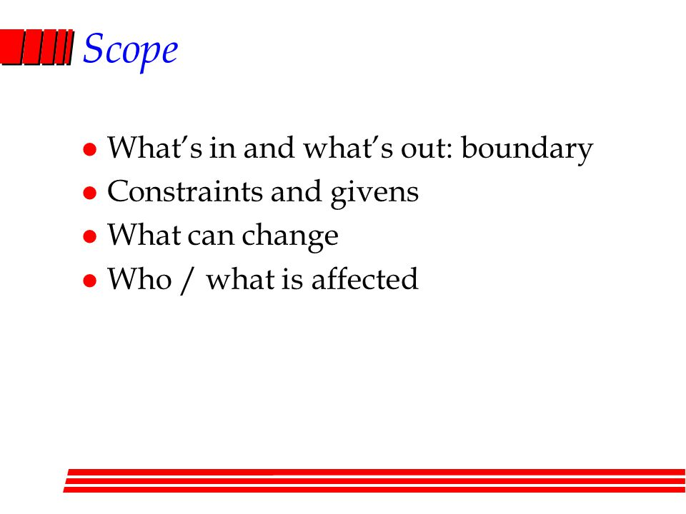 Scope What's in and what's out: boundary Constraints and givens
