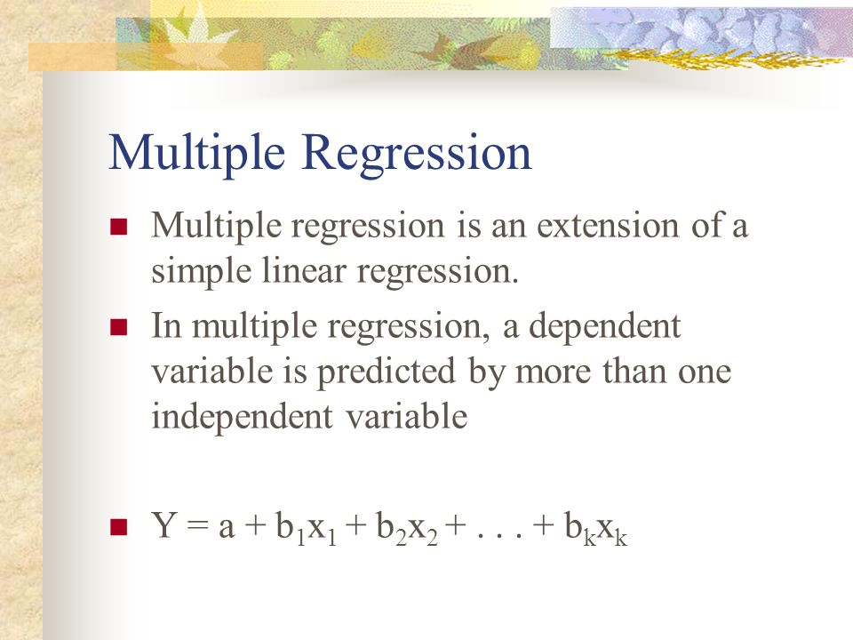 Multiple Regression Multiple regression is an extension of a simple linear regression.
