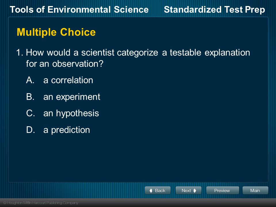 Multiple Choice 1. How would a scientist categorize a testable explanation for an observation A. a correlation.