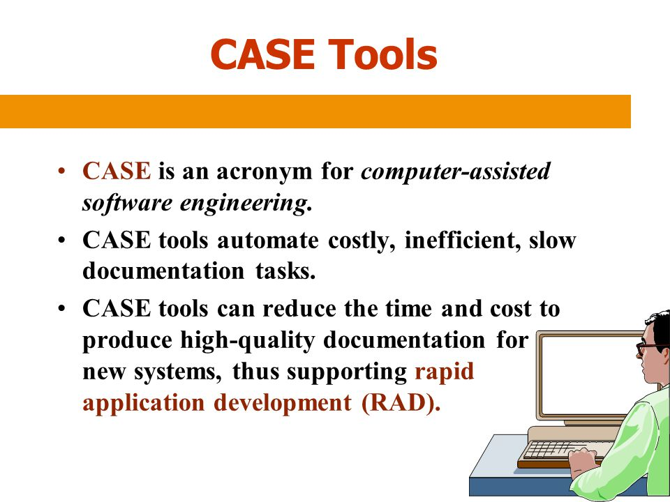 CASE Tools CASE is an acronym for computer-assisted software engineering. CASE tools automate costly, inefficient, slow documentation tasks.