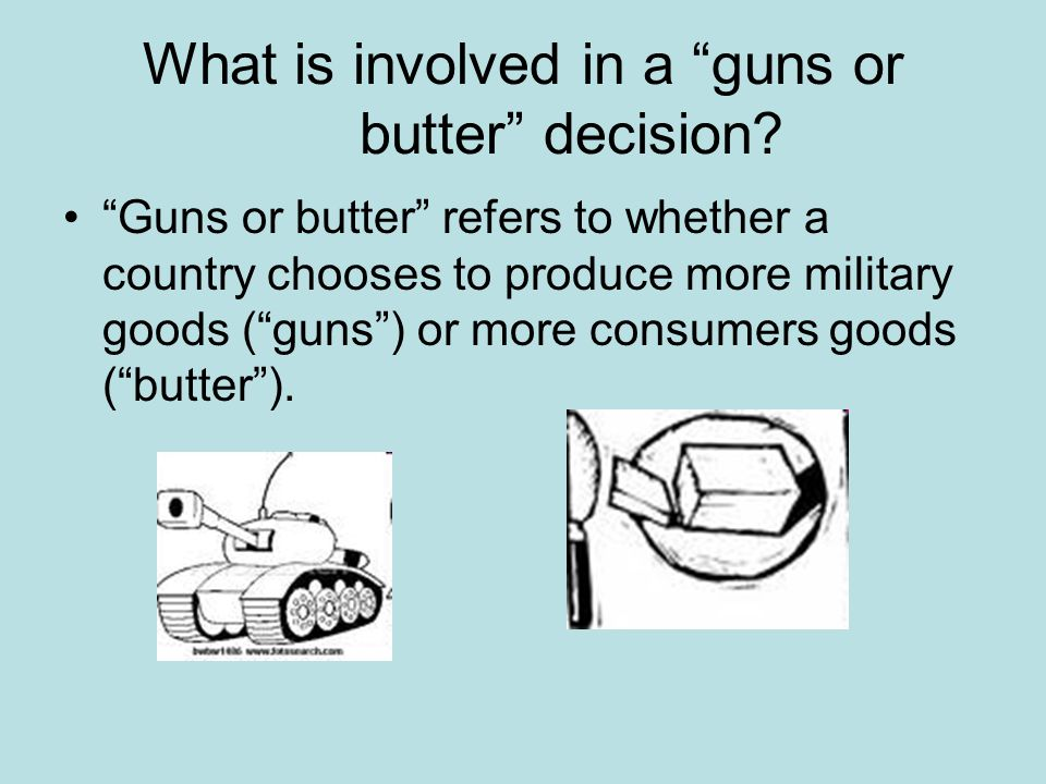 What is involved in a guns or butter decision