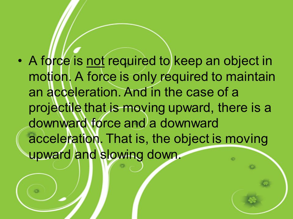 A force is not required to keep an object in motion