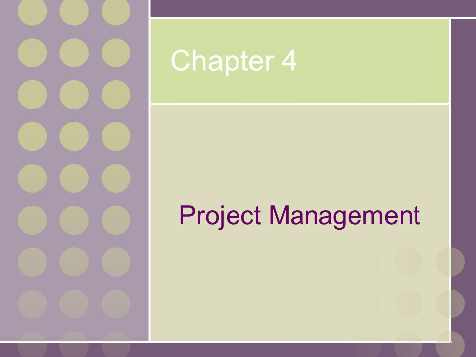 Chapter 4 Project Management No additional notes.