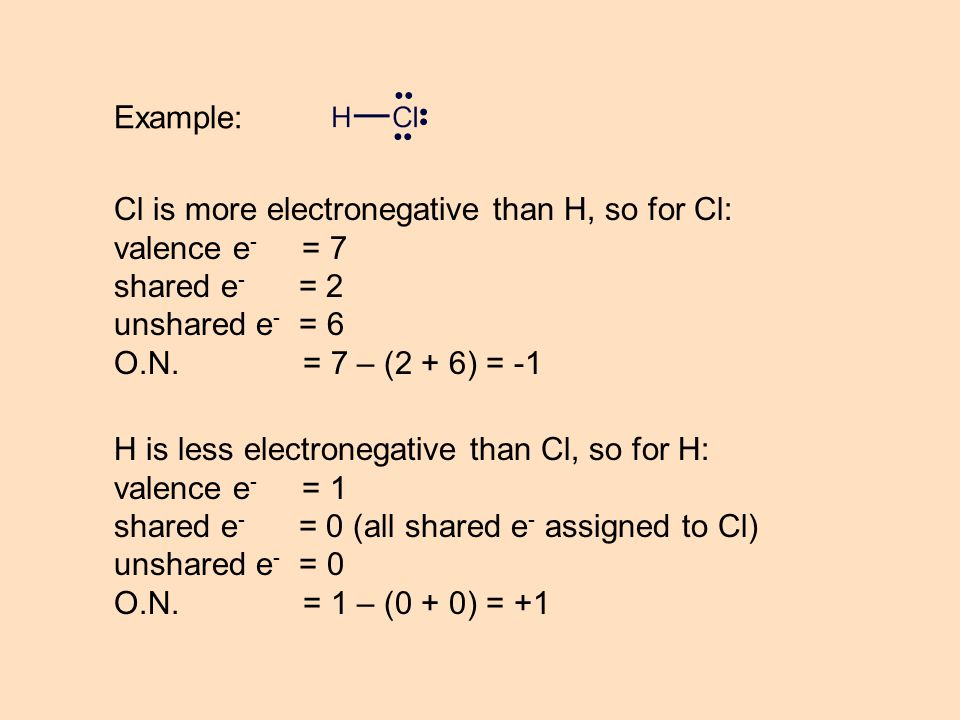 Example: Cl is more electronegative than H, so for Cl: valence e- = 7. shared e- = 2. unshared e- = 6.