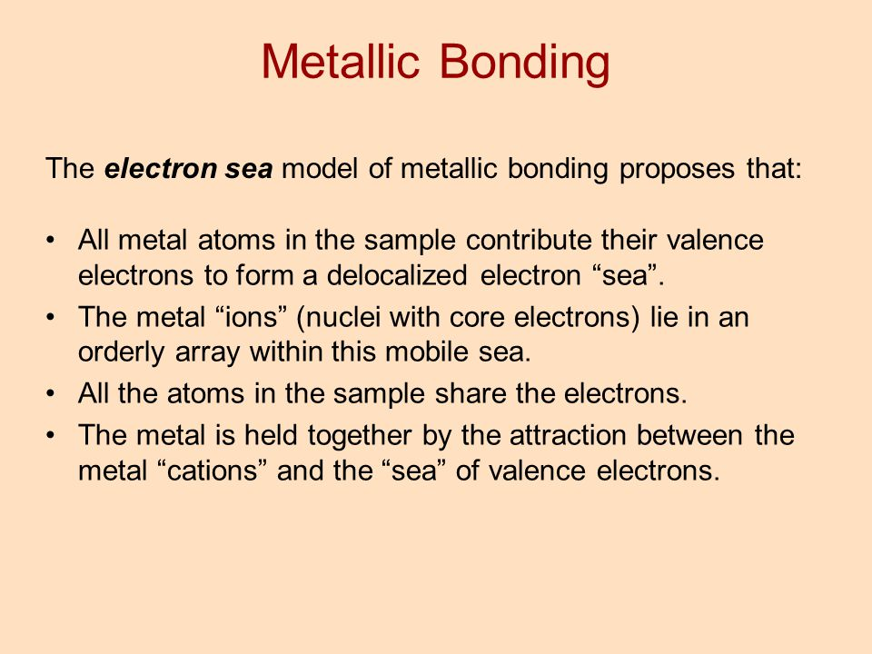 Metallic Bonding The electron sea model of metallic bonding proposes that: