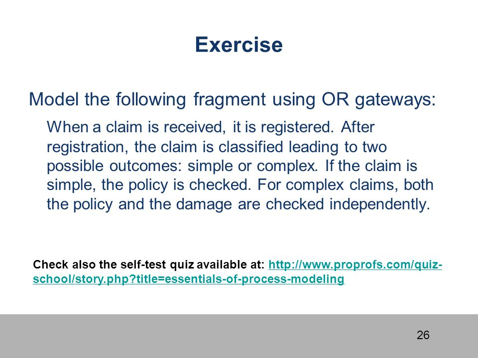 Exercise Model the following fragment using OR gateways: