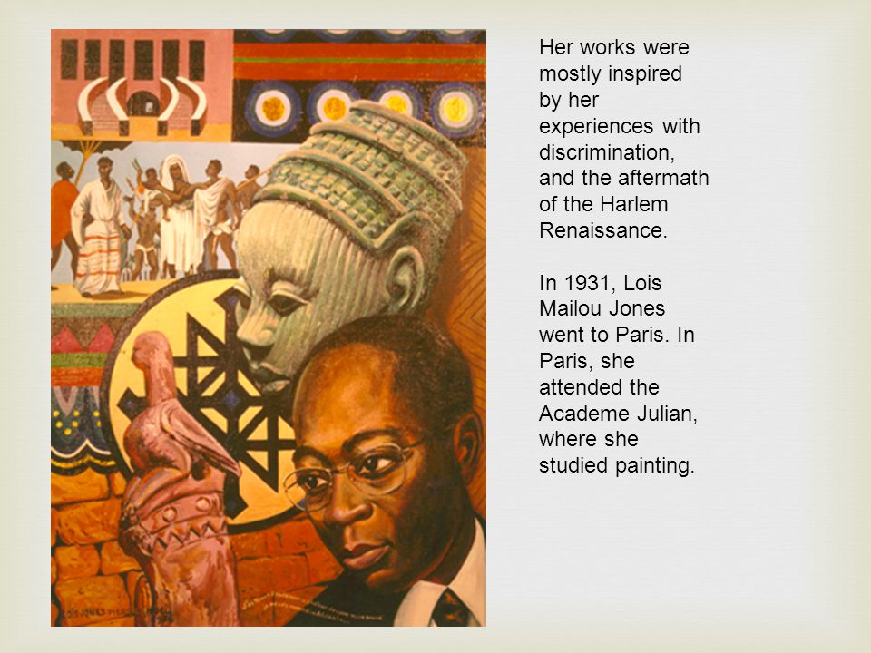 Her works were mostly inspired by her experiences with discrimination, and the aftermath of the Harlem Renaissance.