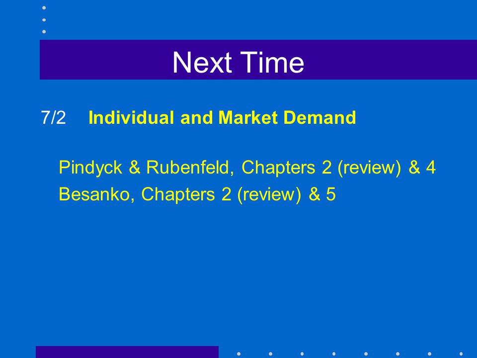 Next Time 7/2 Individual and Market Demand