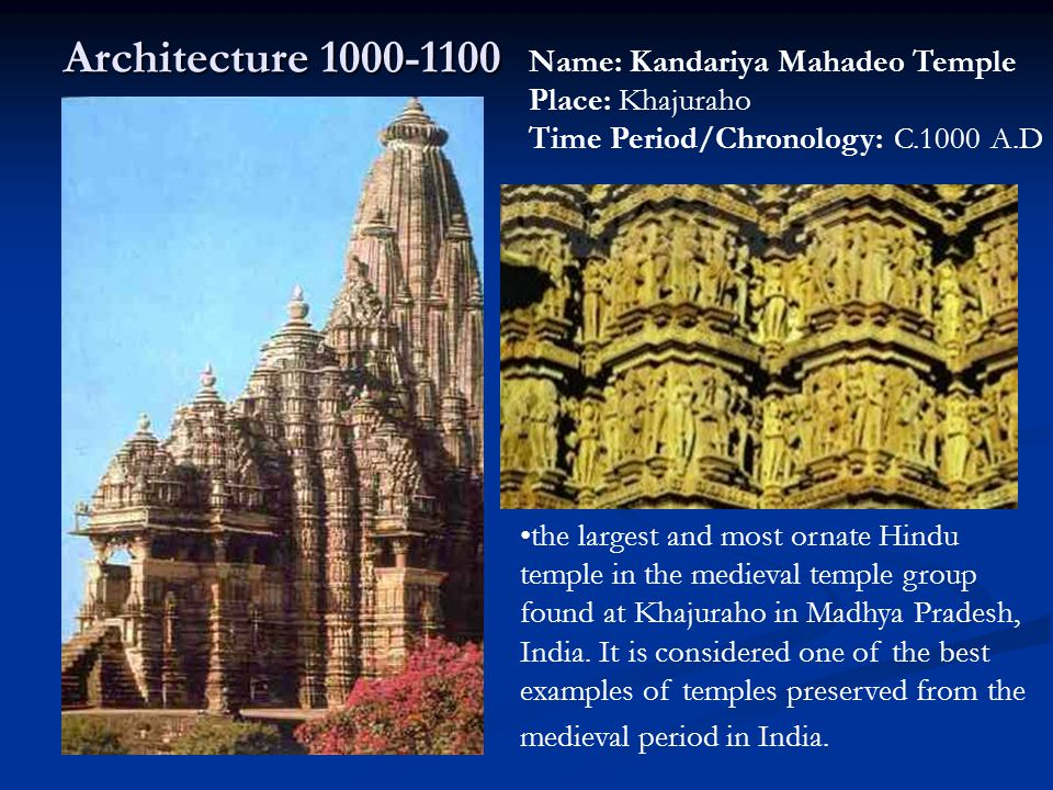 Architecture 1000-1100 Name: Kandariya Mahadeo Temple Place: Khajuraho Time Period/Chronology: C.1000 A.D.
