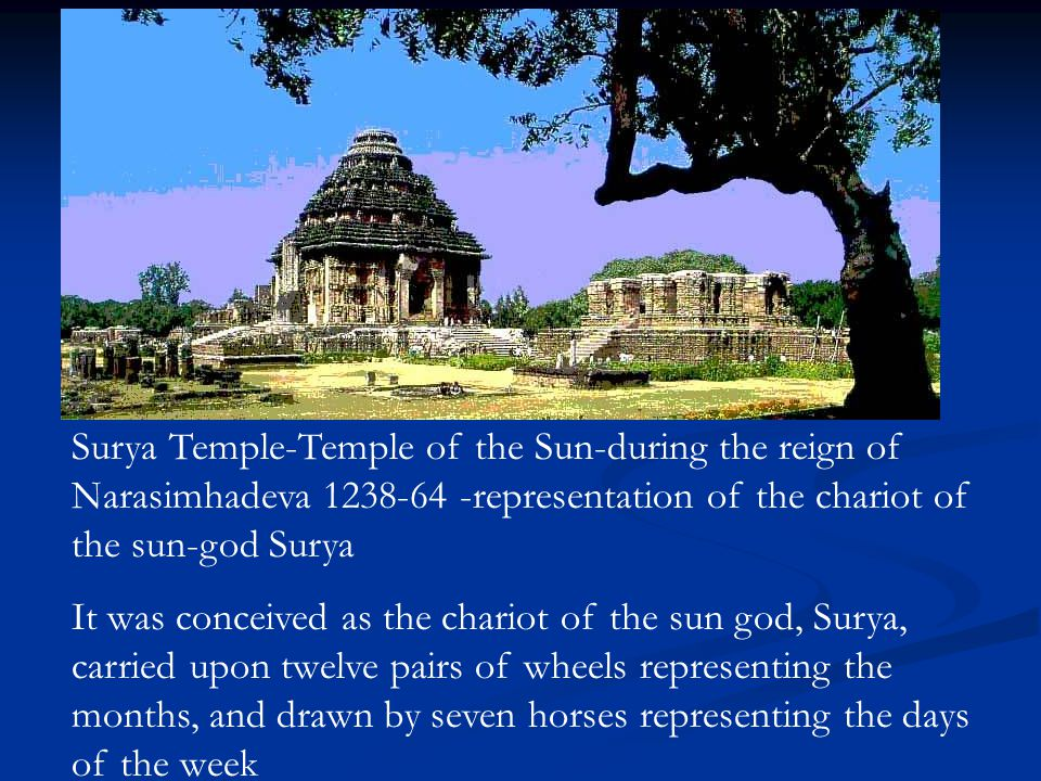 Surya Temple-Temple of the Sun-during the reign of Narasimhadeva 1238-64 -representation of the chariot of the sun-god Surya