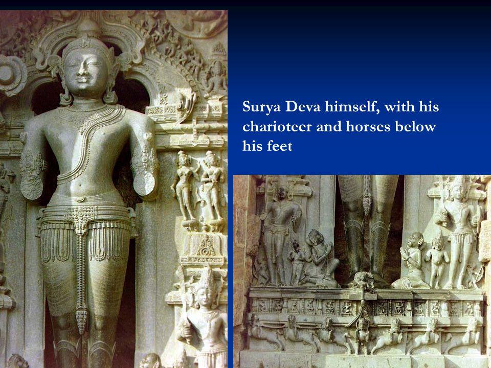 Surya Deva himself, with his charioteer and horses below his feet