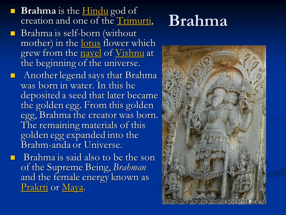 Brahma Brahma is the Hindu god of creation and one of the Trimurti,