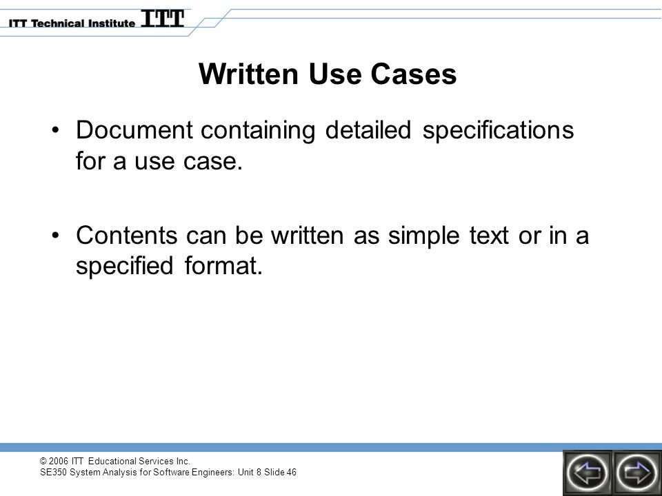 Written Use Cases Document containing detailed specifications for a use case. Contents can be written as simple text or in a specified format.