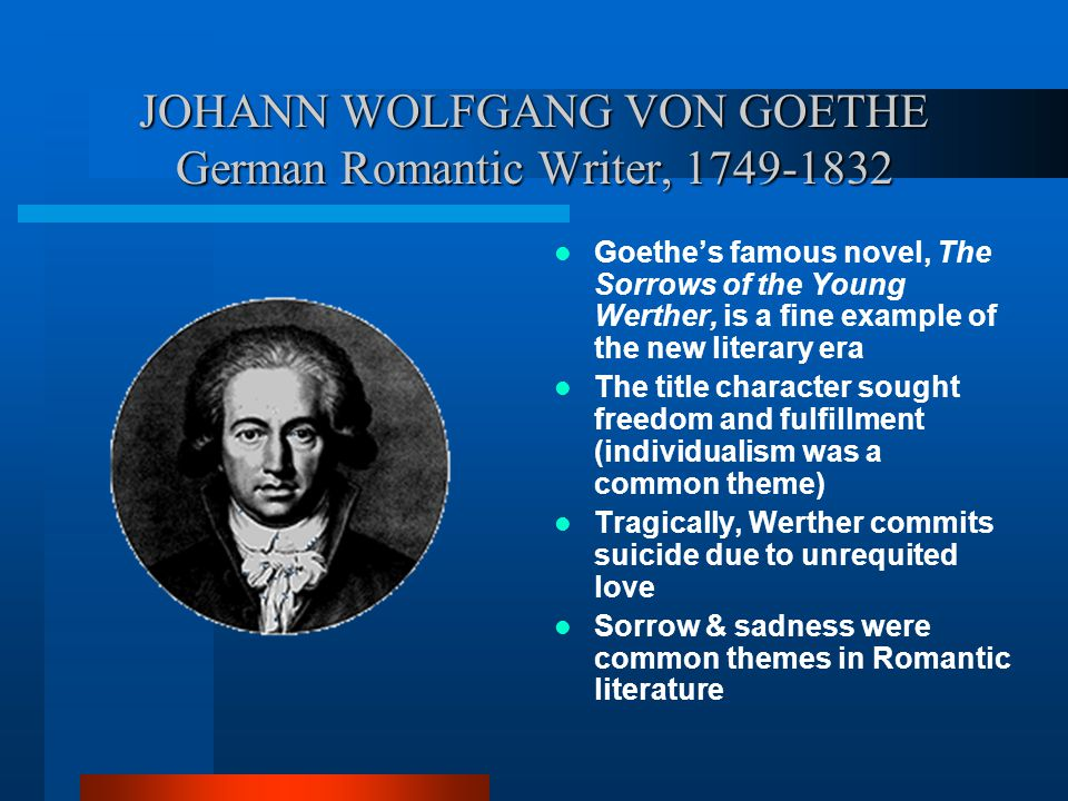 JOHANN WOLFGANG VON GOETHE German Romantic Writer, 1749-1832