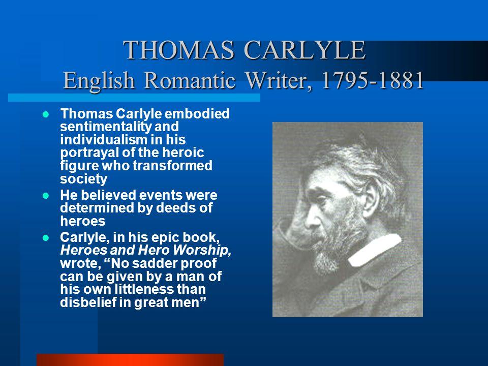 THOMAS CARLYLE English Romantic Writer, 1795-1881
