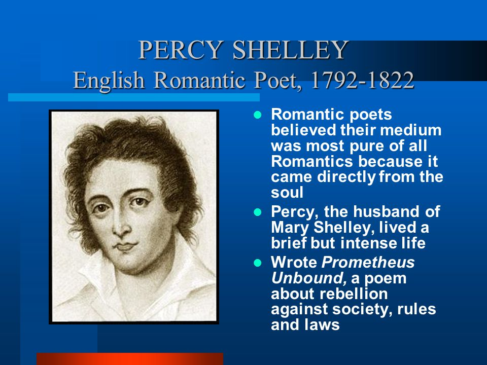 PERCY SHELLEY English Romantic Poet, 1792-1822