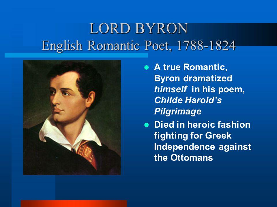 LORD BYRON English Romantic Poet, 1788-1824