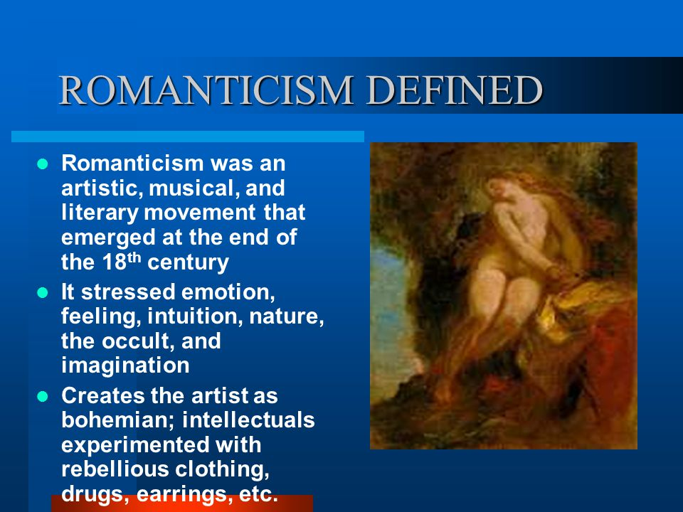 ROMANTICISM DEFINED Romanticism was an artistic, musical, and literary movement that emerged at the end of the 18th century.