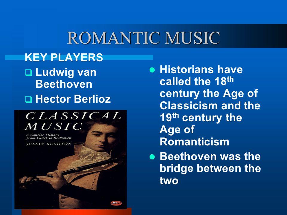 ROMANTIC MUSIC KEY PLAYERS Ludwig van Beethoven