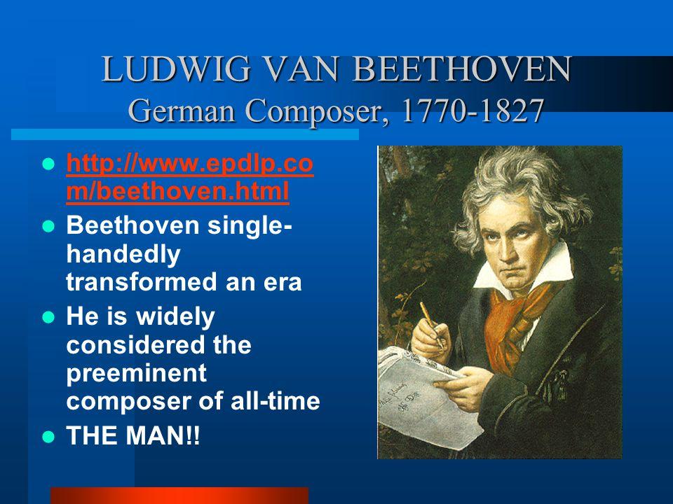 LUDWIG VAN BEETHOVEN German Composer, 1770-1827