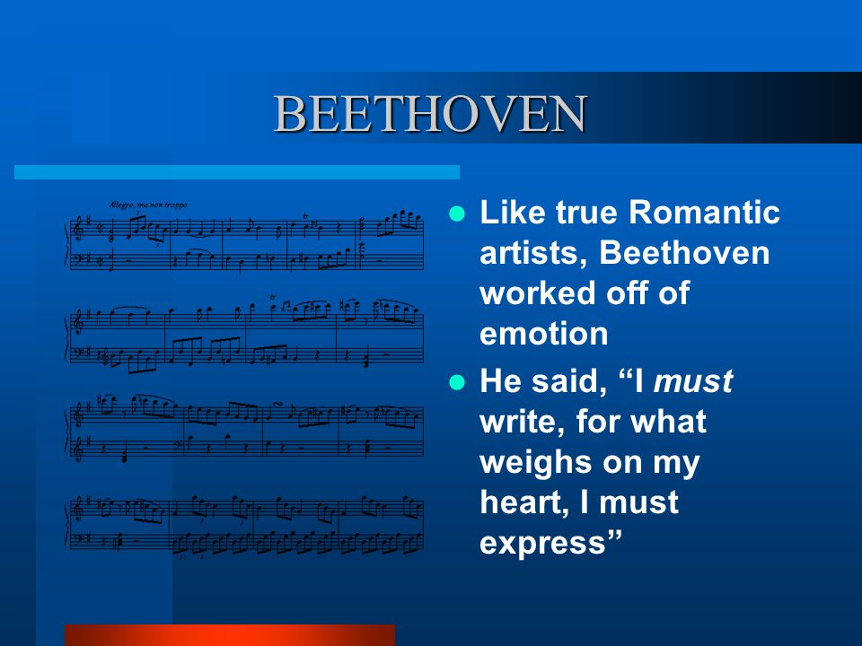 BEETHOVEN Like true Romantic artists, Beethoven worked off of emotion