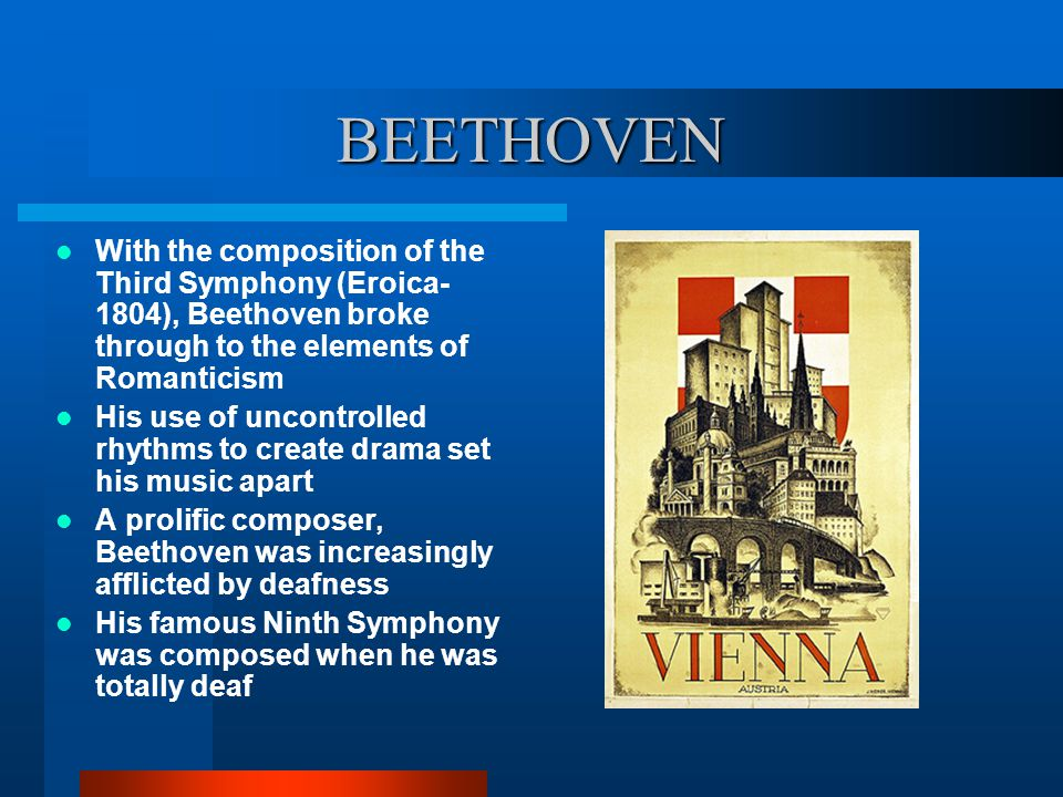 BEETHOVEN With the composition of the Third Symphony (Eroica- 1804), Beethoven broke through to the elements of Romanticism.