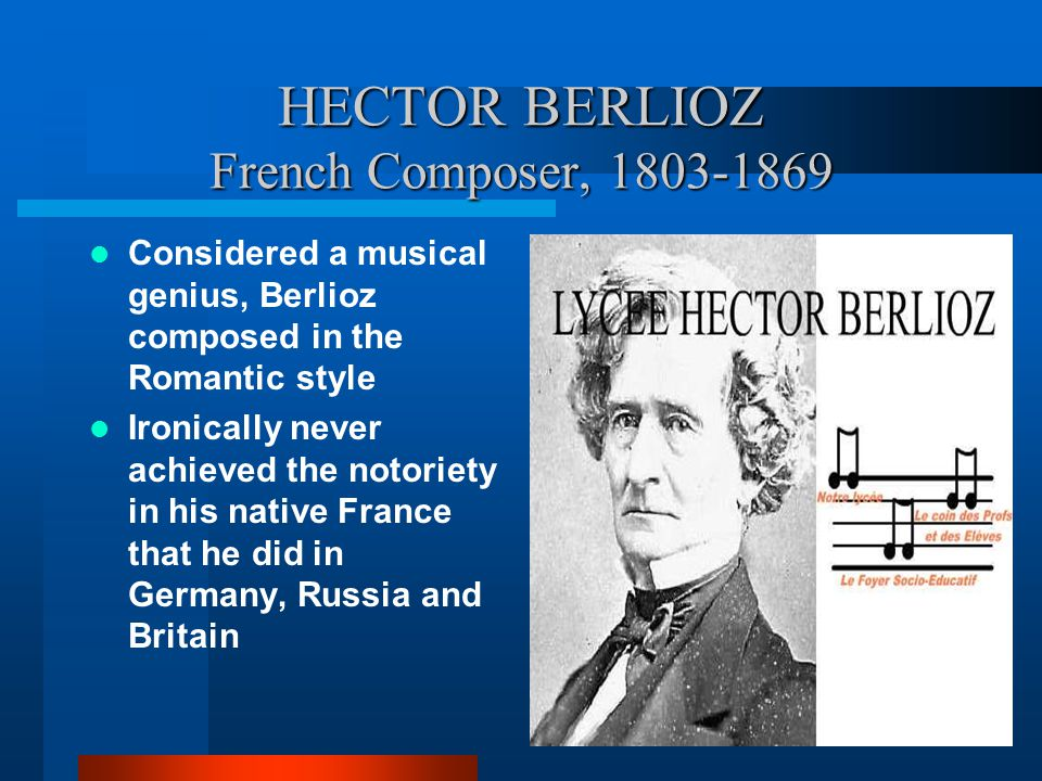 HECTOR BERLIOZ French Composer, 1803-1869