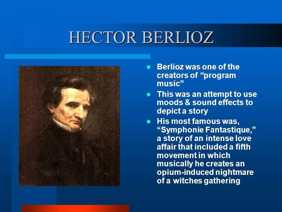 HECTOR BERLIOZ Berlioz was one of the creators of program music