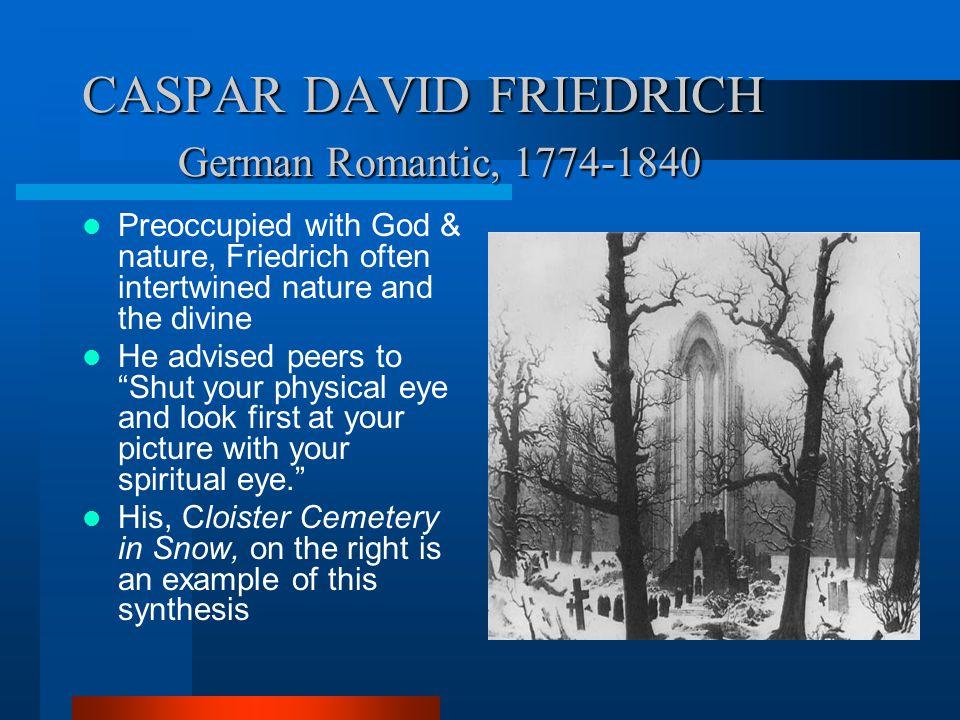 CASPAR DAVID FRIEDRICH German Romantic, 1774-1840