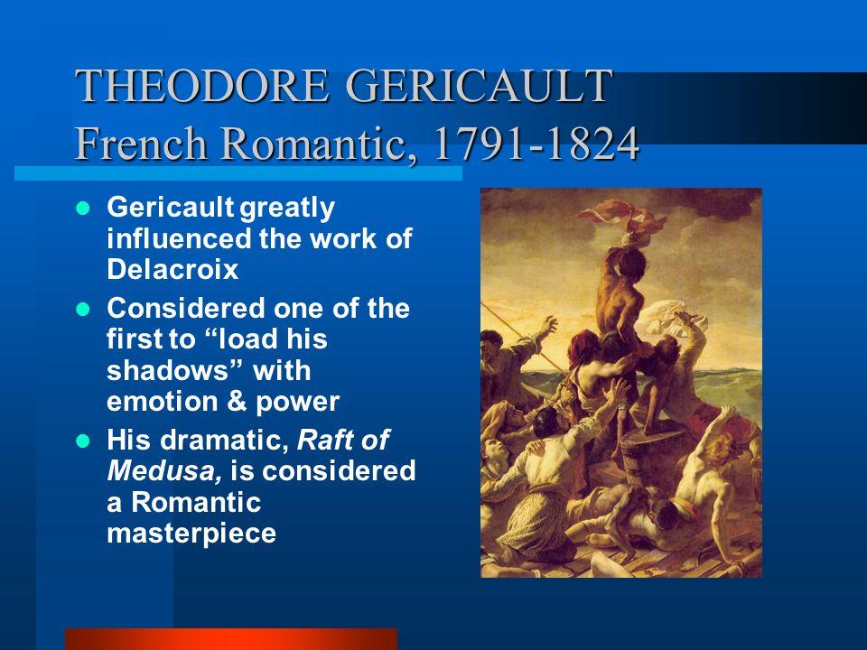 THEODORE GERICAULT French Romantic, 1791-1824