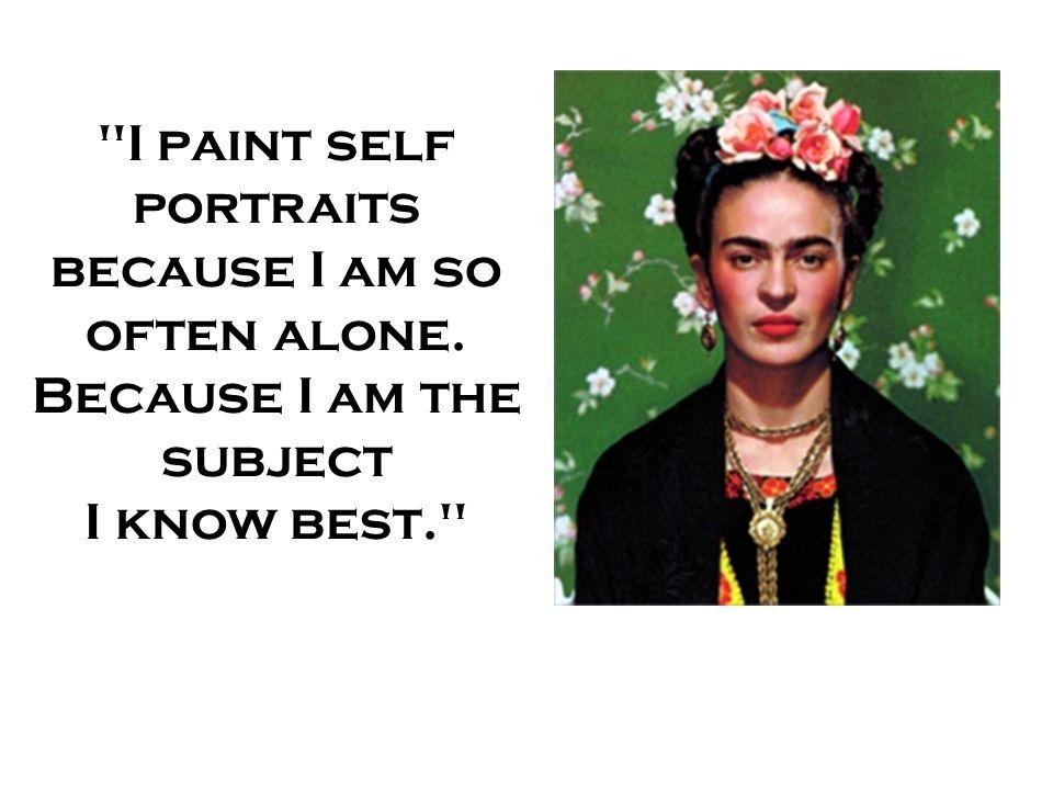 I paint self portraits because I am so often alone